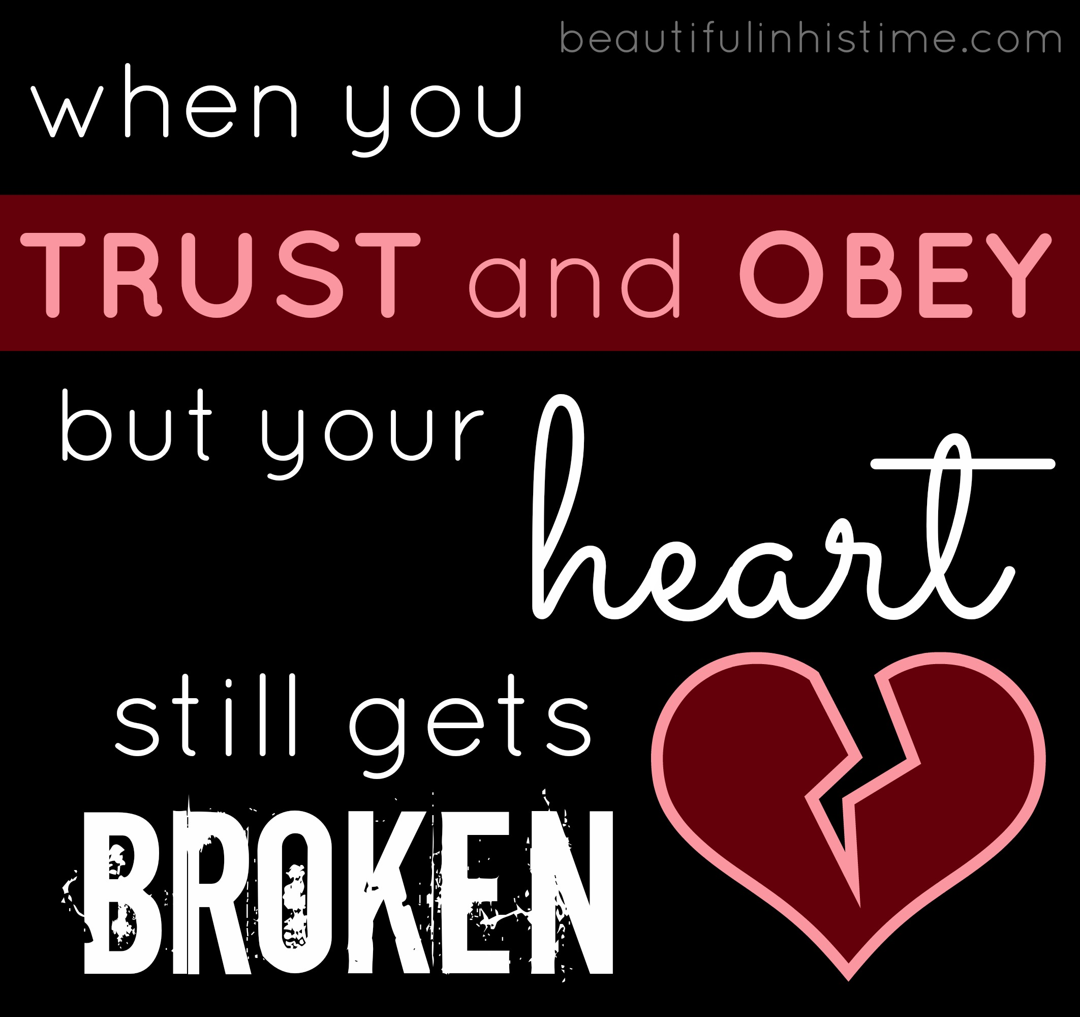 "when you ""trust and obey"" but your #heart still gets broken - the wilderness between #legalism and grace part 4 at beautifulinhistime.com"