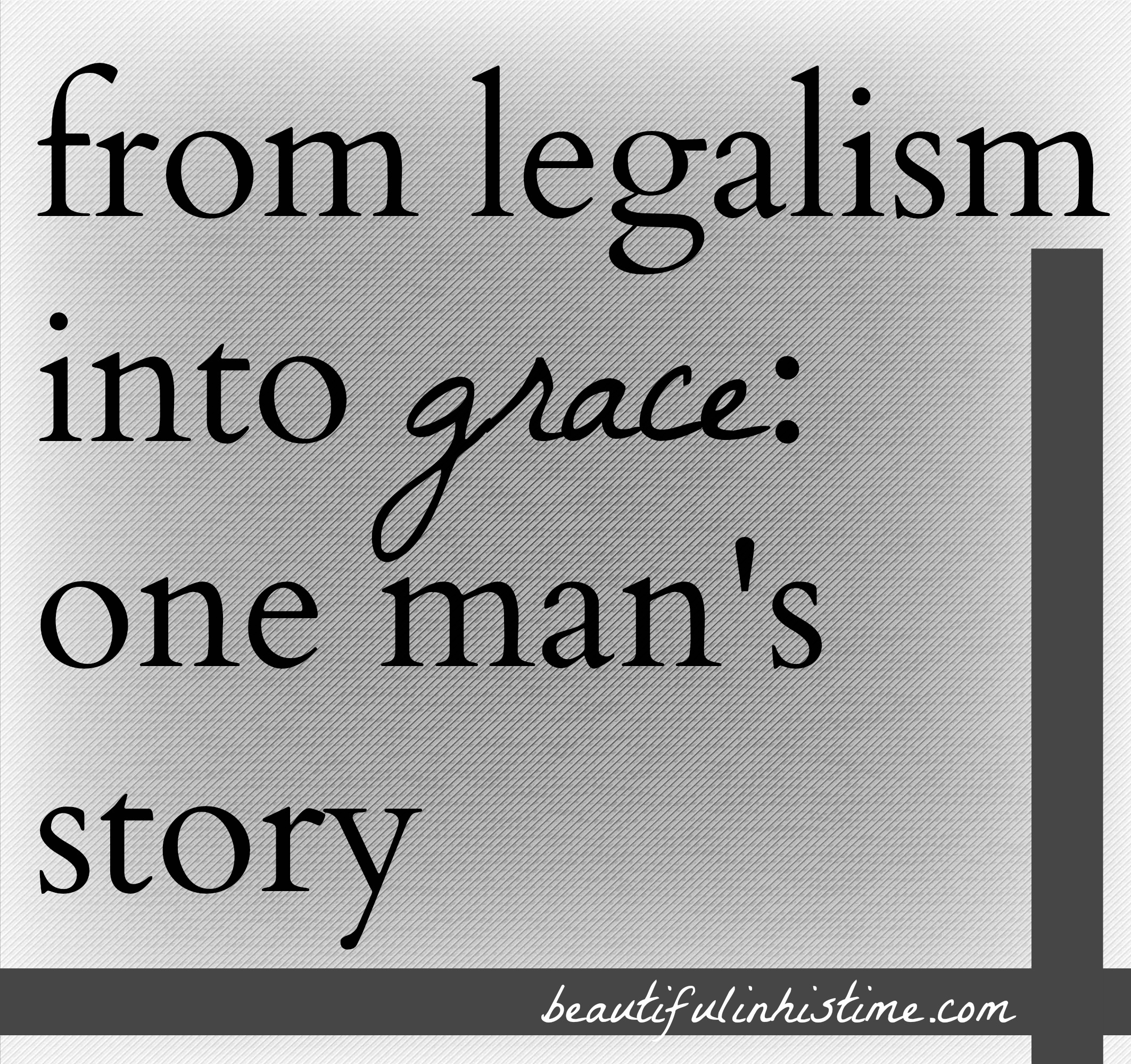 From legalism into grace: one man's life-changing story