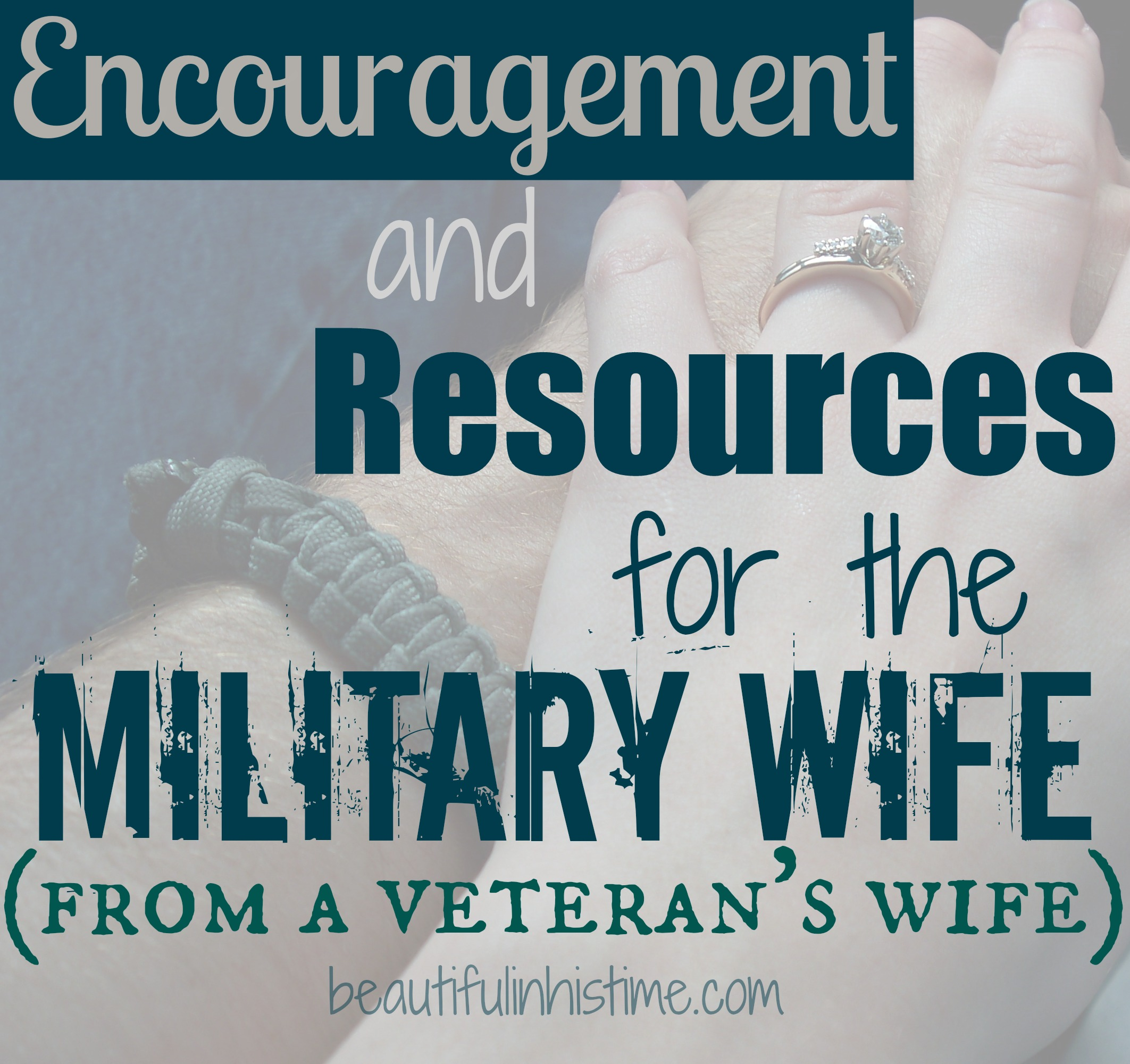 Encouragement and Resources for the Military Wife (From a Veteran's Wife) #veteransday #military #army #deployment #encouragement