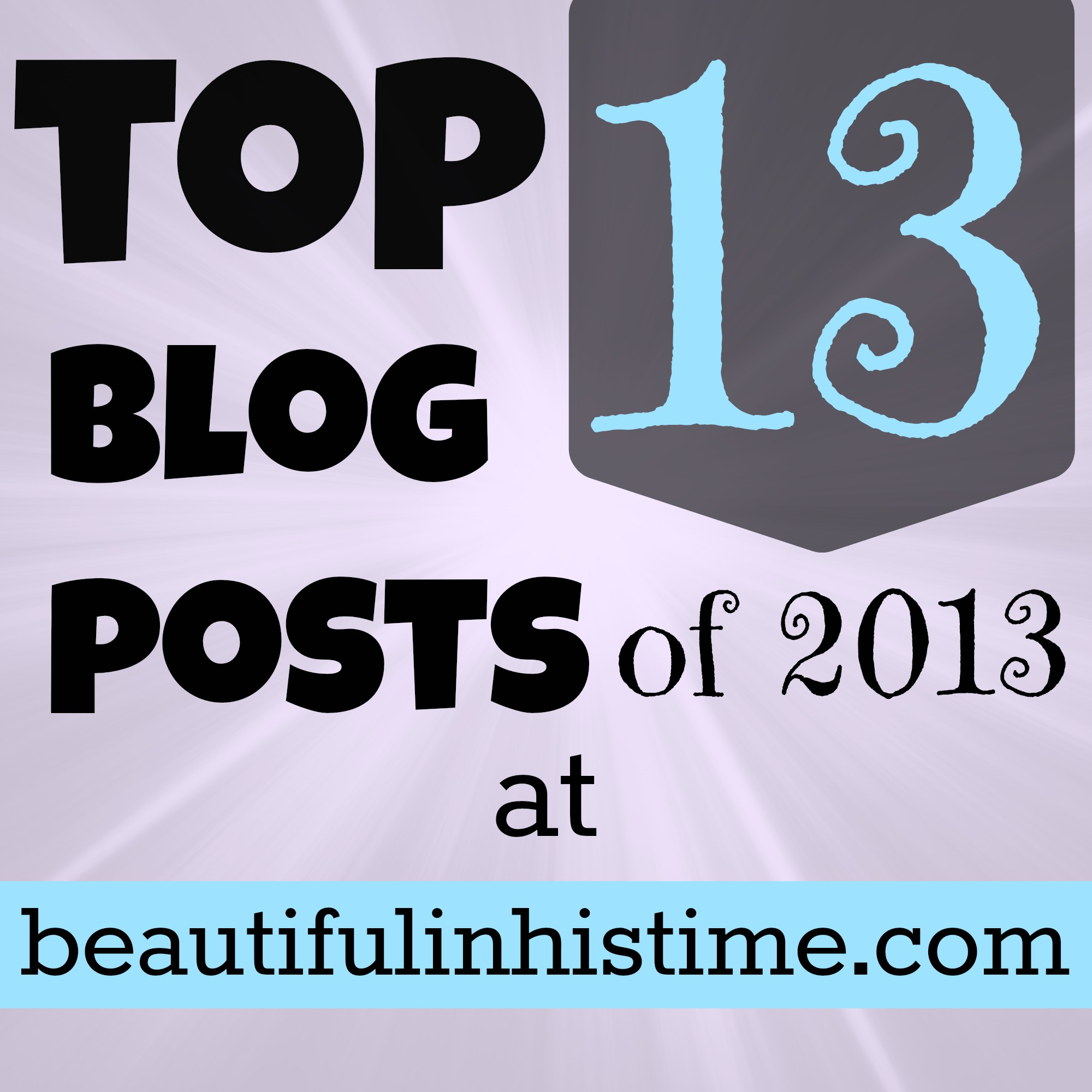 Top 13 posts of 2013 at beautifulinhistime.com