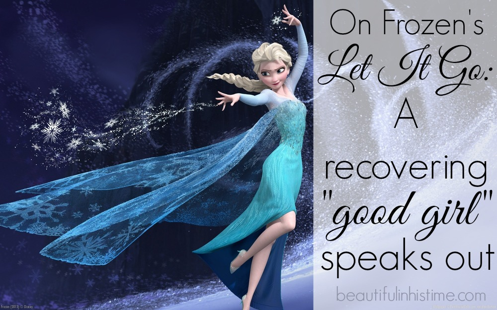 "On Frozen's ""Let It Go"": A recovering ""good girl"" speaks out"