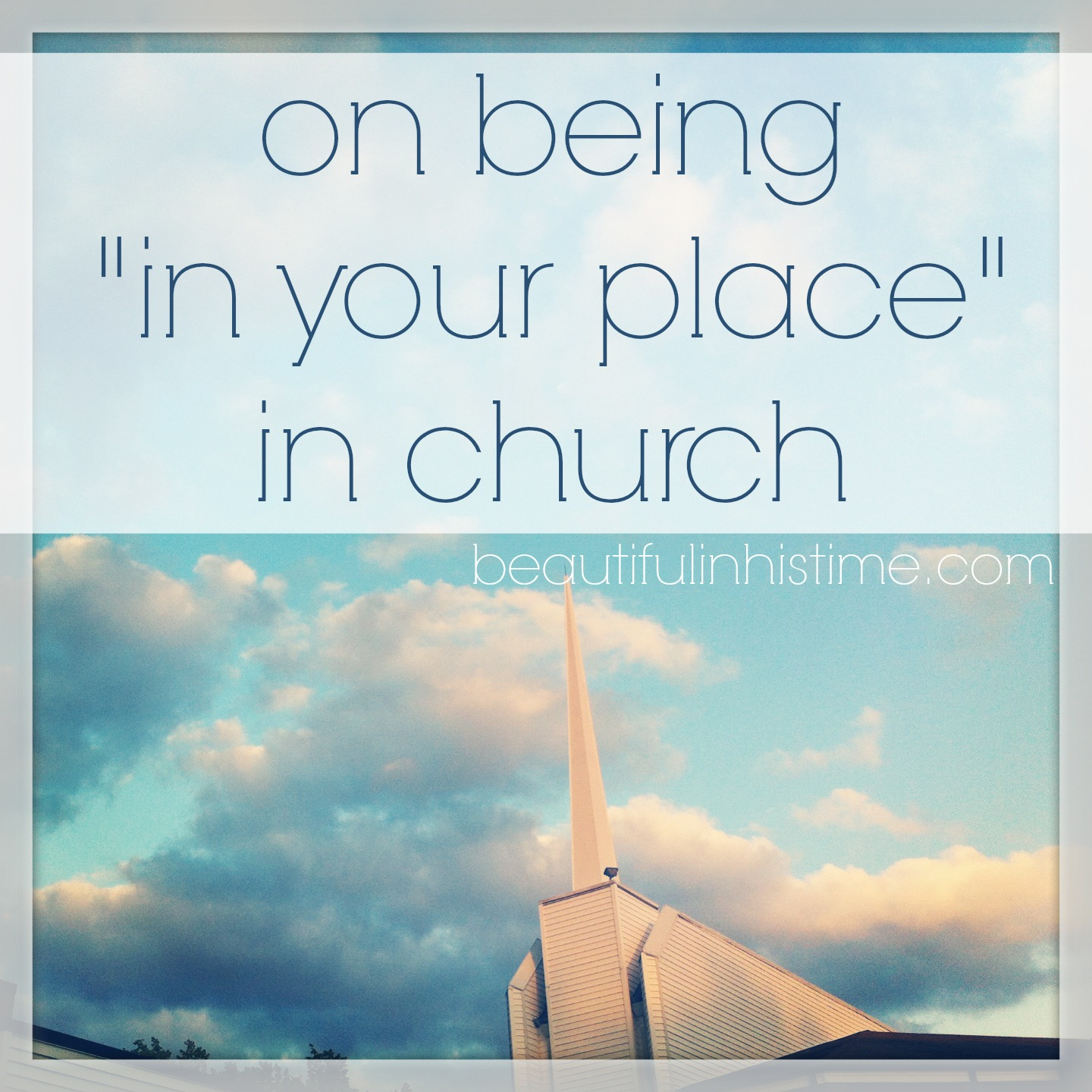 "on being ""in your place"" in church {the wilderness between #legalism and #grace part 19 @beautifulinhistime.com}"