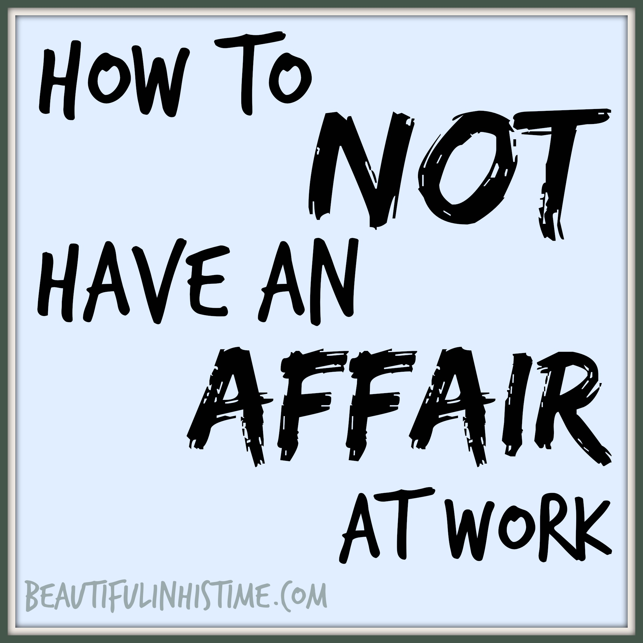 Guest Blog: How to not have an affair at work